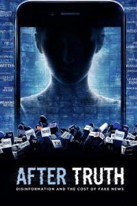 After Truth: Disinformation and the Cost of Fake News / След истината: Дезинформация и цената на фалшивите новини (2020)